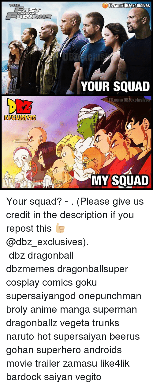 onepunchman: FB.Com/DBZexclusives  YOUR SQUAD  EB.com/DBZexclusives  EXCLUSIVES  MY SQUAD Your squad? - . (Please give us credit in the description if you repost this 👍🏼@dbz_exclusives). ━━━━━━━━━━━━━━━━━━━━━ dbz dragonball dbzmemes dragonballsuper cosplay comics goku supersaiyangod onepunchman broly anime manga superman dragonballz vegeta trunks naruto hot supersaiyan beerus gohan superhero androids movie trailer zamasu like4lik bardock saiyan vegito