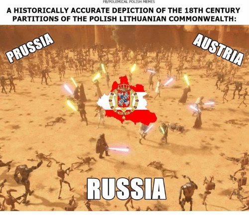 Polish Memes: FBPOLEMICAL POLISH MEMES  A HISTORICALLY ACCURATE DEPICTION OF THE 18TH CENTURY  PARTITIONS OF THE POLISH LITHUANIAN COMMONWEALTH:  RUSSIA