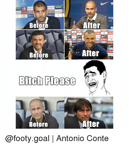 Bitch Pleas: FCB  Before  After  Auc  After  Aud  Before  Bitch Pleas  Before  After @footy.goal | Antonio Conte