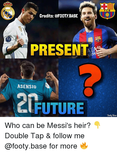 Future, Memes, and 🤖: FCB  Credits: @FOOTY BASE  PRESENT  ASENSIO  FUTURE  odi Base Who can be Messi's heir? 👇 Double Tap & follow me @footy.base for more 🔥