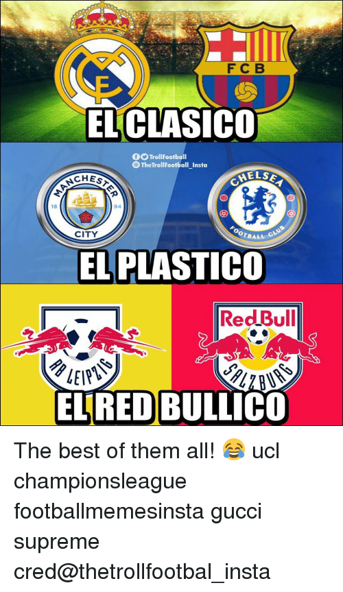 Gucci, Memes, and Supreme: FCB  ELCLASICO  TrollFootball  @TheTrollFootball_Insta  CHES  94  18  OOTBALL  CITY  EL PLASTICO  RedlBull  ELRED BULLICO The best of them all! 😂 ucl championsleague footballmemesinsta gucci supreme cred@thetrollfootbal_insta