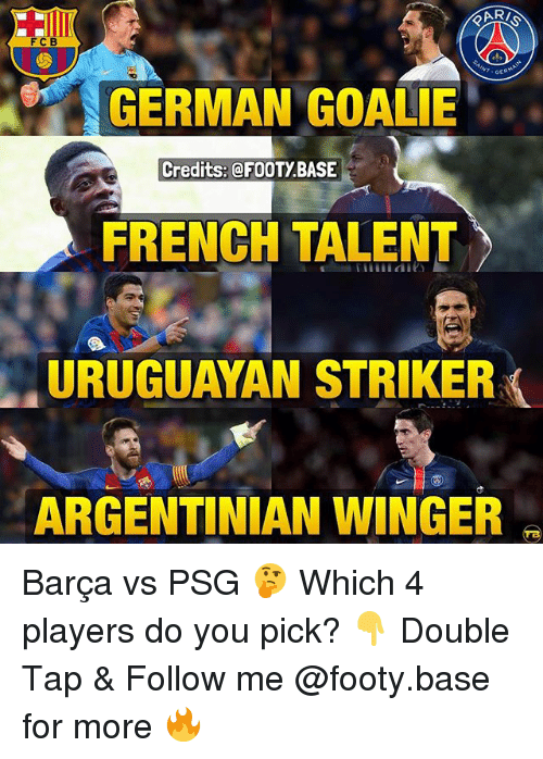 germane: FCB  GERMAN GOALIE  Credits: @FOOTY.BASE  FRENCH TALENT  URUGUAYAN STRIKER  ARGENTINIAN WINGER Barça vs PSG 🤔 Which 4 players do you pick? 👇 Double Tap & Follow me @footy.base for more 🔥