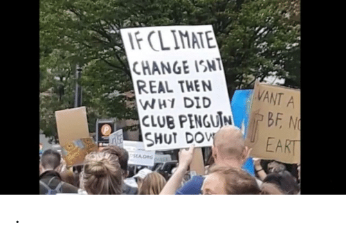 Penguin: FCLIMATE  CHANGE ISNT  REAL THEN  WHY DID  CLUB PENGUIN  SHUT DOV  VANT A  BF N  EART  SEA ORG .