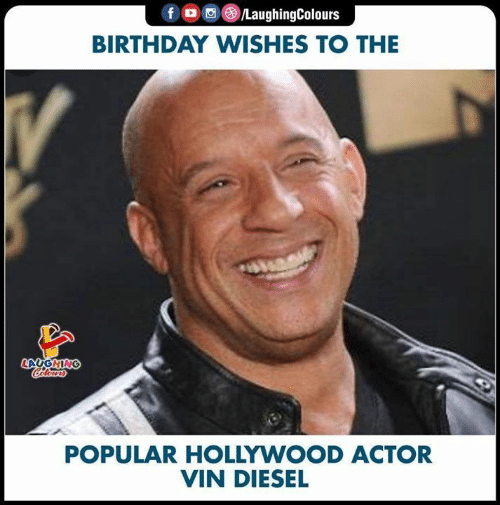 Birthday, Vin Diesel, and Diesel: fD LaughingColours  BIRTHDAY WISHES TO THE  V  LAUGHING  POPULAR HOLLYWOOD ACTOR  VIN DIESEL