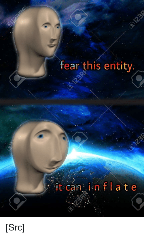 Reddit, Fear, and Com: fear this entity  it can inflate [Src]