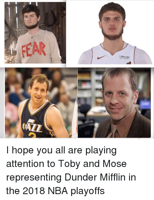 Nba, The Office, and Nba Playoffs: FEAR  Ultimate  OFTWAR  AZZ I hope you all are playing attention to Toby and Mose representing Dunder Mifflin in the 2018 NBA playoffs