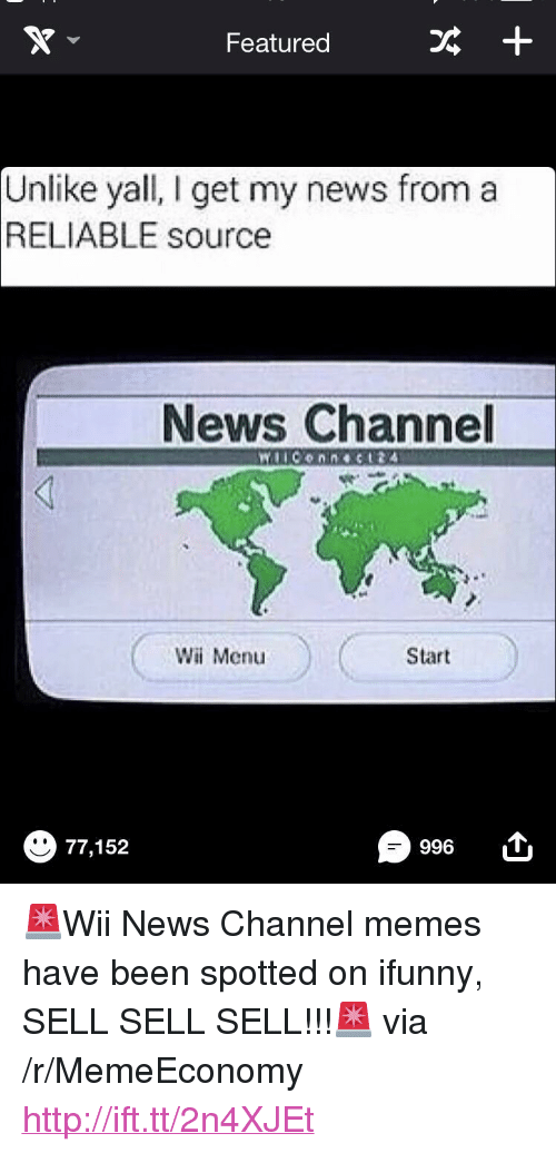 """I Get My News From A Reliable Source: Featured  +  Unlike yall, I get my news from a  RELIABLE source  News Channel  Wi Menu  Start  996  77,152 <p>🚨Wii News Channel memes have been spotted on ifunny, SELL SELL SELL!!!🚨 via /r/MemeEconomy <a href=""""http://ift.tt/2n4XJEt"""">http://ift.tt/2n4XJEt</a></p>"""