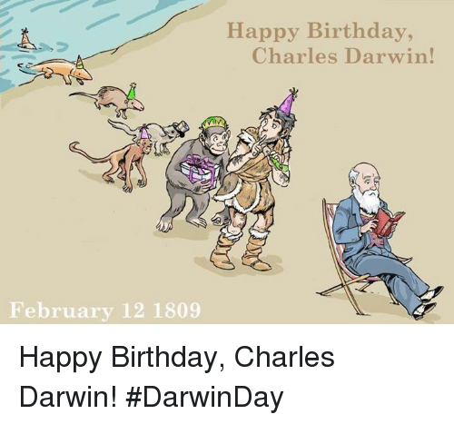 Memes, Charles Darwin, and 🤖: February 12 1809  Happy Birthday  Charles Darwin! Happy Birthday, Charles Darwin! #DarwinDay