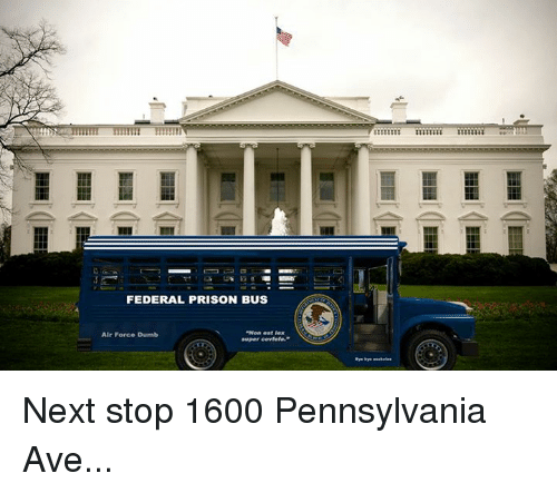 Dumb, Prison, and Air Force: FEDERAL PRISON BUS  Non est lex  super covtele.  Air Force Dumb Next stop 1600 Pennsylvania Ave...