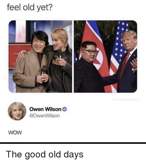 Wow, Good, and Owen Wilson: feel old yet?  Owen Wilson  @owenWilson  wOW The good old days