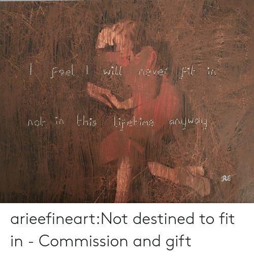 ine: Feel wil  will  MEver  nel in this lipet ine  RE arieefineart:Not destined to fit in - Commission and gift