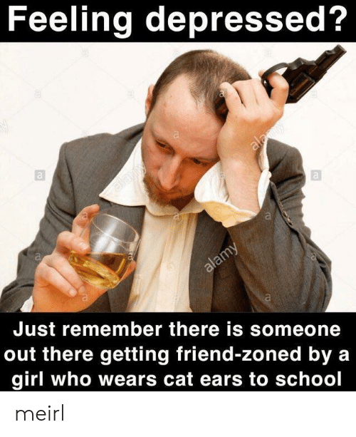 School, Girl, and MeIRL: Feeling depressed?  Just remember there is someone  out there getting friend-zoned by a  girl who wears cat ears to school meirl