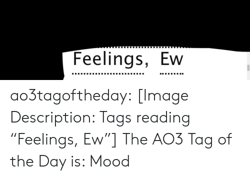 """tags: Feelings, Ew ao3tagoftheday:  [Image Description: Tags reading """"Feelings, Ew""""]  The AO3 Tag of the Day is: Mood"""