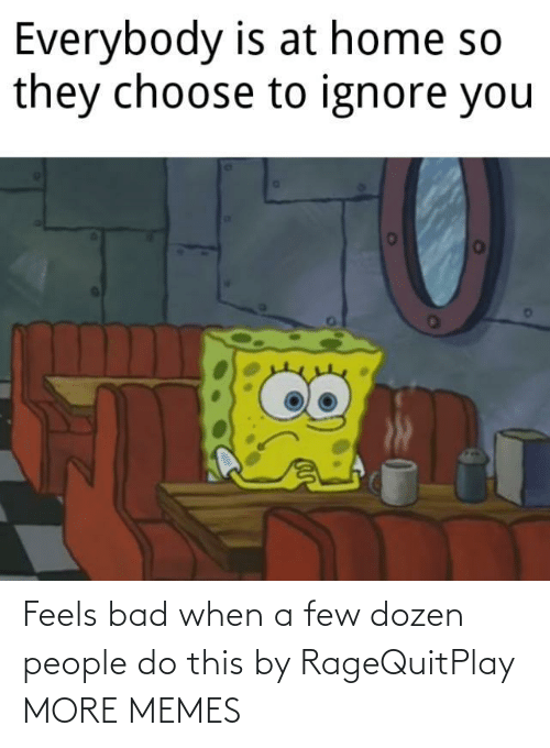 Feels Bad: Feels bad when a few dozen people do this by RageQuitPlay MORE MEMES