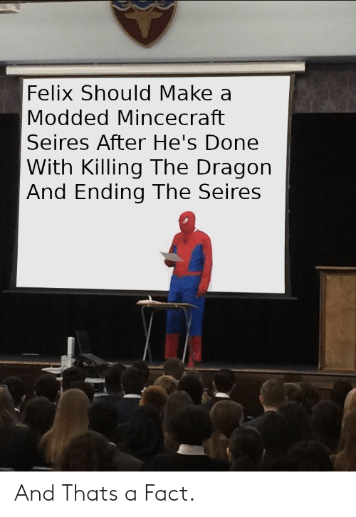 Dragon, Make A, and Make: Felix Should Make a  Modded Mincecraft  Seires After He's Done  With Killing The Dragon  And Ending The Seires And Thats a Fact.