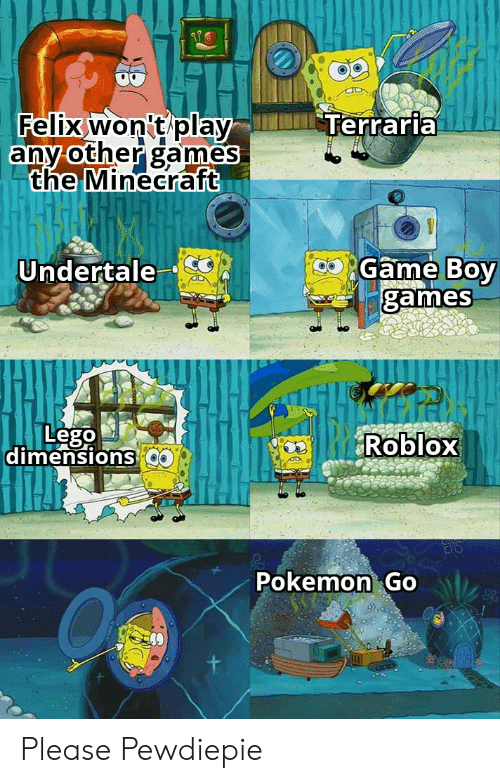 Lego, Minecraft, and Pokemon: Felix won't play  any other games  the Minecraft  Terraria  Game Boy  games  Undertale  Lego  dimensions  Roblox  Pokemon Go Please Pewdiepie