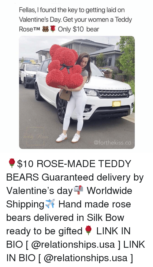 Getting Laid: Fellas, I found the key to getting laid on  Valentine's Day. Get your women a Teddy  RoseTMOnly $10 bear  @forthekiss.co 🌹$10 ROSE-MADE TEDDY BEARS Guaranteed delivery by Valentine's day📬 Worldwide Shipping✈️ Hand made rose bears delivered in Silk Bow ready to be gifted🌹 LINK IN BIO [ @relationships.usa ] LINK IN BIO [ @relationships.usa ]