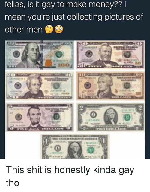 Juste: fellas, is it gay to make money?? i  mean you're just collecting pictures of  other men This shit is honestly kinda gay tho