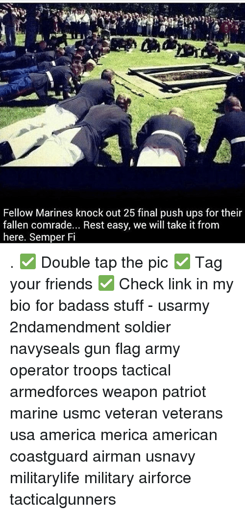 Weaponized: Fellow Marines knock out 25 final push ups for their  fallen comrade... Rest easy, we will take it from  here, Semper Fi . ✅ Double tap the pic ✅ Tag your friends ✅ Check link in my bio for badass stuff - usarmy 2ndamendment soldier navyseals gun flag army operator troops tactical armedforces weapon patriot marine usmc veteran veterans usa america merica american coastguard airman usnavy militarylife military airforce tacticalgunners