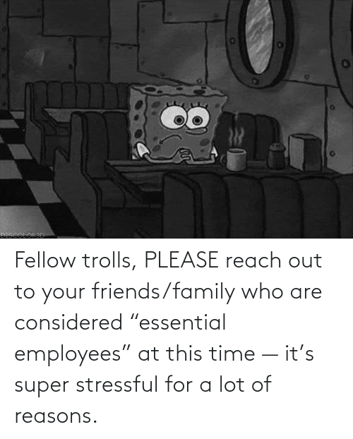 """Reach Out: Fellow trolls, PLEASE reach out to your friends/family who are considered """"essential employees"""" at this time — it's super stressful for a lot of reasons."""