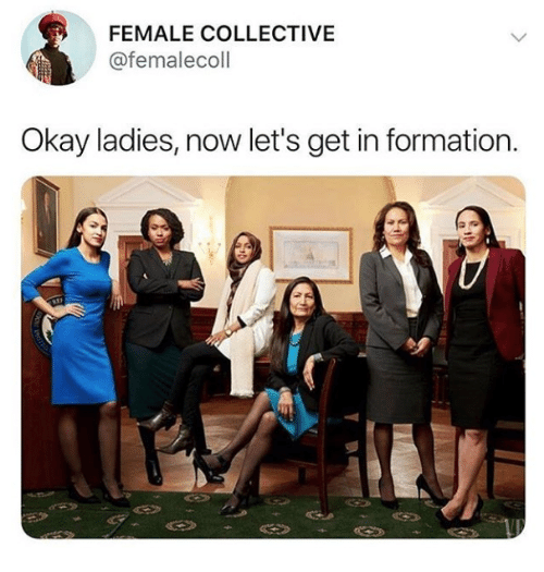 Formation, Okay, and Collective: FEMALE COLLECTIVE  @femalecoll  Okay ladies, now let's get in formation.