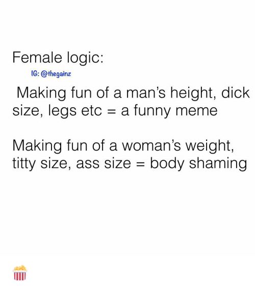 Shaming: Female logic  1G: @thegainz  Making fun of a man's height, dick  size, legs etc a funny meme  Making fun of a woman's weight,  titty size, ass size - body shaming 🍿