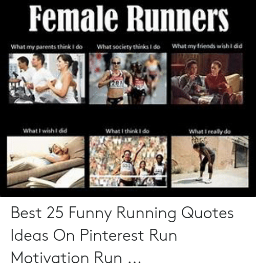 Female Runners What My Parents Think I Do What Society ...