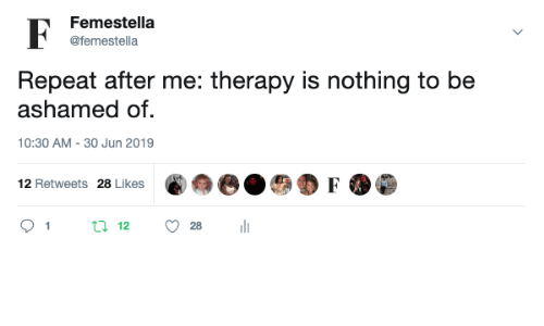 Therapy, Nothing, and Likes: Femestella  @femestella  Repeat after me: therapy is nothing to be  ashamed of  10:30 AM - 30 Jun 2019  12 Retweets 28 Likes  t12  1  28