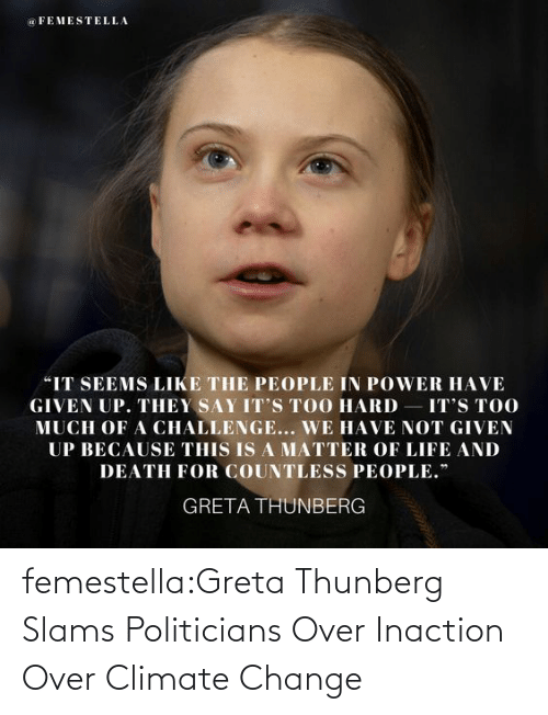 tumblr blog: femestella:Greta Thunberg Slams Politicians Over Inaction Over Climate Change