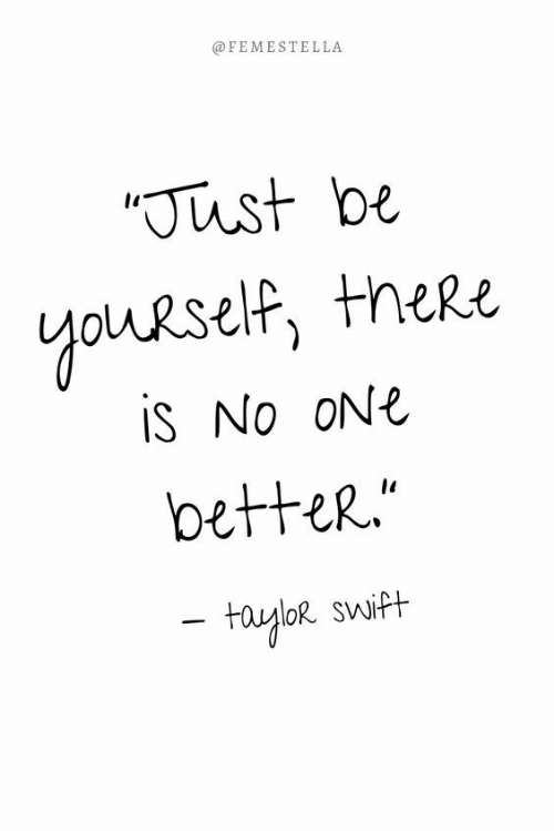 swift: @FEMESTELLA  Just be  youRself, theRe  is No ONE  betteR.  fayloR swift