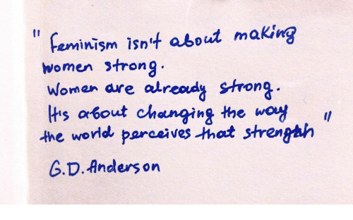 Woy: feminism isn4 about making  women strong  woman are atread Strong  lts about changing the woy .  the world parveho strenghh  G.D. Anders on  I1