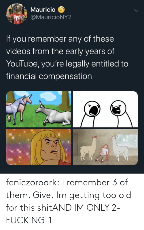 This Shit: feniczoroark:  I remember 3 of them. Give.   Im getting too old for this shitAND IM ONLY 2-FUCKING-1