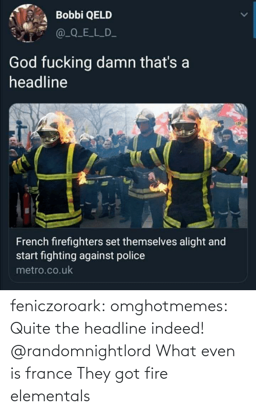 France: feniczoroark:  omghotmemes:  Quite the headline indeed!   @randomnightlord What even is france   They got fire elementals