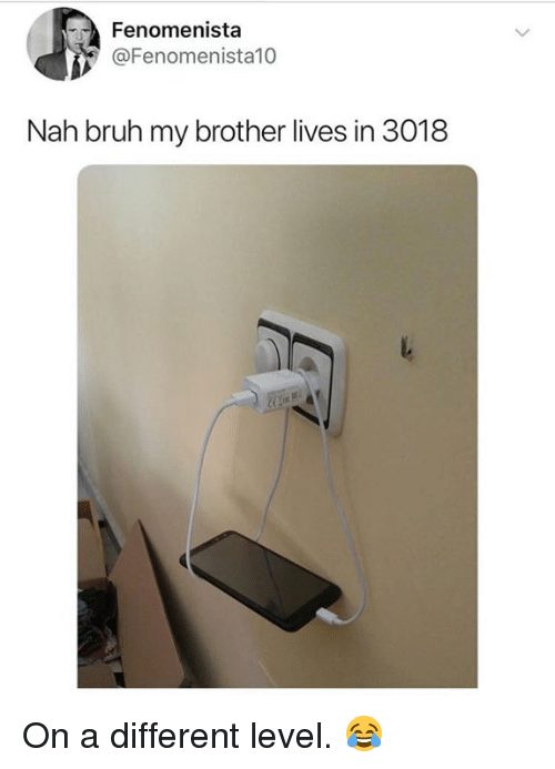 Bruh, Hood, and Brother: Fenomenista  @Fenomenista10  Nah bruh my brother lives in 3018 On a different level. 😂