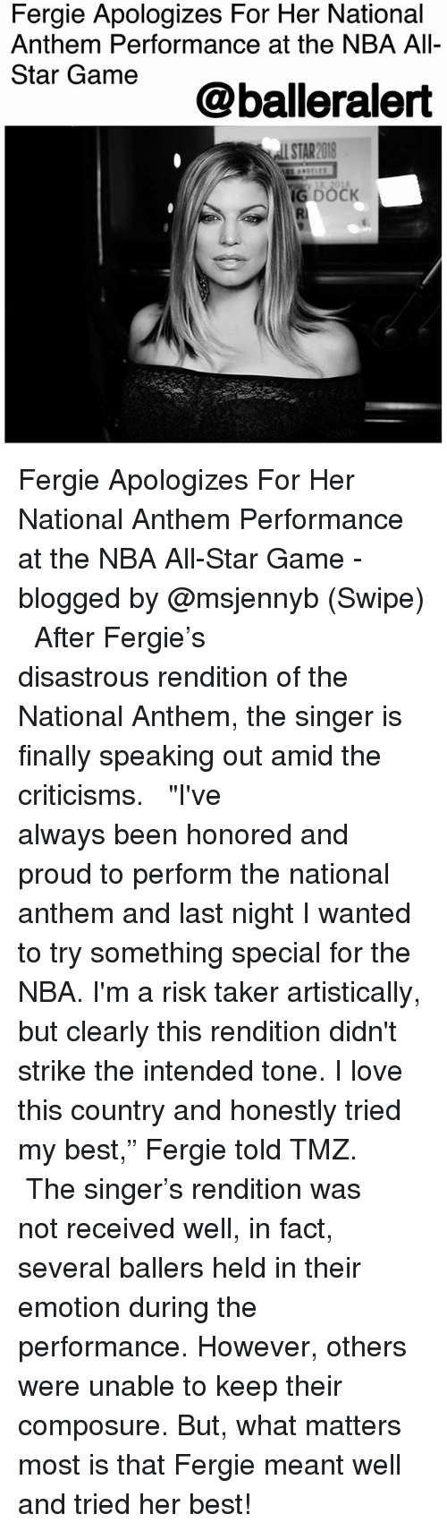"""All Star Game: Fergie Apologizes For Her National  Anthem Performance at the NBA All-  Star Game  @balleralert  STAR2018 Fergie Apologizes For Her National Anthem Performance at the NBA All-Star Game - blogged by @msjennyb (Swipe) ⠀⠀⠀⠀⠀⠀⠀ ⠀⠀⠀⠀⠀⠀⠀ After Fergie's disastrous rendition of the National Anthem, the singer is finally speaking out amid the criticisms. ⠀⠀⠀⠀⠀⠀⠀ ⠀⠀⠀⠀⠀⠀⠀ """"I've always been honored and proud to perform the national anthem and last night I wanted to try something special for the NBA. I'm a risk taker artistically, but clearly this rendition didn't strike the intended tone. I love this country and honestly tried my best,"""" Fergie told TMZ. ⠀⠀⠀⠀⠀⠀⠀ ⠀⠀⠀⠀⠀⠀⠀ The singer's rendition was not received well, in fact, several ballers held in their emotion during the performance. However, others were unable to keep their composure. But, what matters most is that Fergie meant well and tried her best!"""