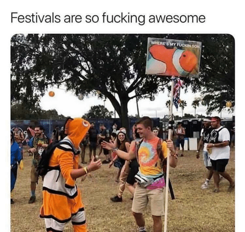 Wheres My: Festivals are so fucking awesome  WHERE'S MY FUCKIN SON