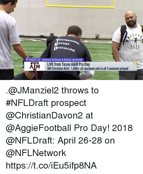 jeremiah: FFORT  ISCIPLINE  & VOICES OF Andrew Siciliano & Daniel Jeremiah  AMLIVE from Texas A&M Pro Day  WR Christian Kirk: 1,000+ all-purpose yds in all 3 seasons played .@JManziel2 throws to #NFLDraft prospect @ChristianDavon2 at @AggieFootball Pro Day!  2018 @NFLDraft: April 26-28 on @NFLNetwork https://t.co/iEu5ifp8NA