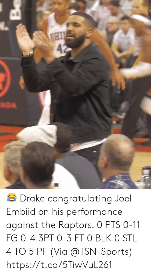 joel: FHI  42  ADA  Be 😂 Drake congratulating Joel Embiid on his performance against the Raptors!  0 PTS 0-11 FG 0-4 3PT 0-3 FT 0 BLK 0 STL 4 TO 5 PF  (Via @TSN_Sports)  https://t.co/5TiwVuL261