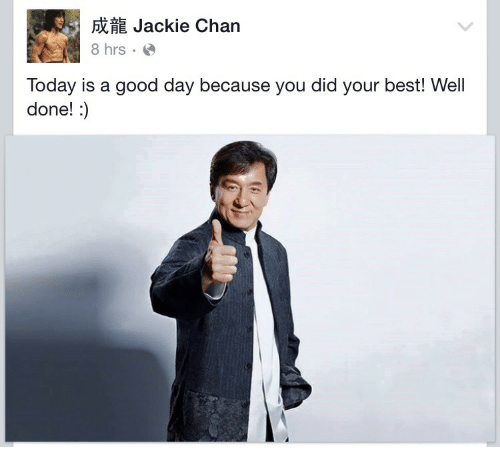 Jackie Chan: fi Jackie Chan  8 hrse  Today is a good day because you did your best! Well  done!:)