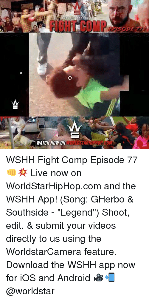 "Downloadable: FI8HT COMP  WATCH NOW ON WSHH Fight Comp Episode 77 👊💥 Live now on WorldStarHipHop.com and the WSHH App! (Song: GHerbo & Southside - ""Legend"") Shoot, edit, & submit your videos directly to us using the WorldstarCamera feature. Download the WSHH app now for iOS and Android 🎥📲 @worldstar"