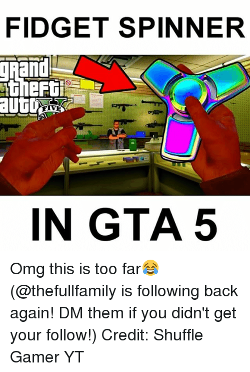 Gta 5: FIDGET SPINNER  and  FIVE  IN GTA 5 Omg this is too far😂 (@thefullfamily is following back again! DM them if you didn't get your follow!) Credit: Shuffle Gamer YT