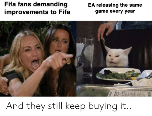 fifa: Fifa fans demanding  EA releasing the same  improvements to Fifa  game every year And they still keep buying it..