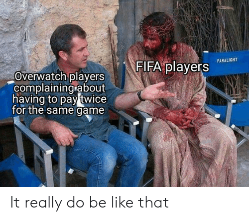 fifa: FIFA players  PANALIGHT  Overwatch players  complaining about  having to pay twice  for the same game It really do be like that