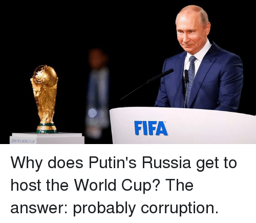 Fifa, Memes, and World Cup: FIFA Why does Putin's Russia get to host the World Cup? The answer: probably corruption.