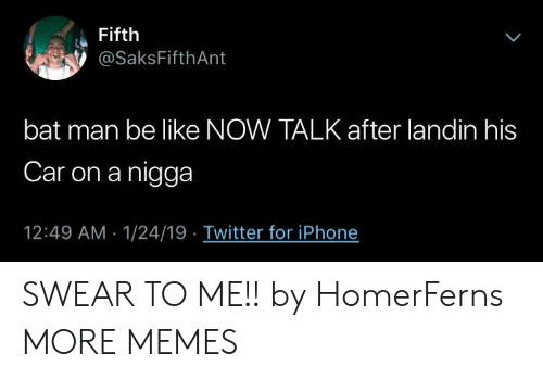 bat man: Fifth  @SaksFifthAnt  L  bat man be like NOW TALKafter landin his  Car on a nigga  12:49 AM 1/24/19 Twitter for iPhone SWEAR TO ME!! by HomerFerns MORE MEMES