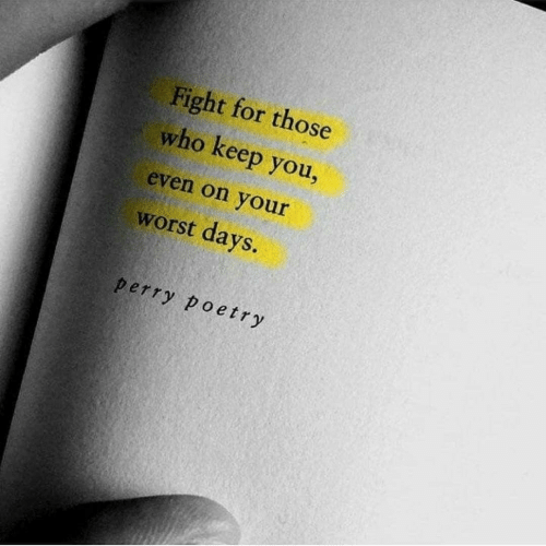 Poetry, Fight, and Who: Fight for those  who keep you,  even on your  worst days.  perry poetry
