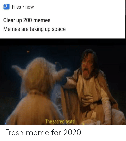 sacred: Files • now  Clear  200 memes  up  Memes are taking up space  The sacred texts! Fresh meme for 2020