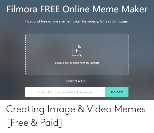 Filmora: Filmora FREE Online Meme Maker  Fast and free online meme maker for videos, GlFs and images  Drop a file or click here to upload  ENTER A URL  Upload  Enter a URL for your video, GIF, or image Creating Image & Video Memes [Free & Paid]