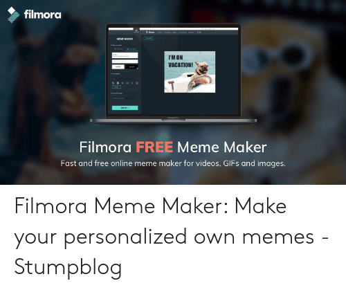 Filmora: filmora  MEME MAIKER  IM ON  VACATION!  Filmora FREE Meme Maker  Fast and free online meme maker for videos, GIFs and images Filmora Meme Maker: Make your personalized own memes - Stumpblog