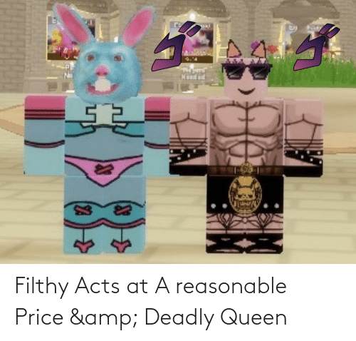 Deadly: Filthy Acts at A reasonable Price & Deadly Queen